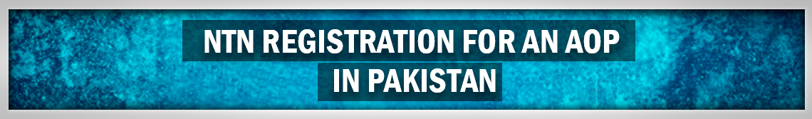 NTN Registration for an AOP in Pakistan